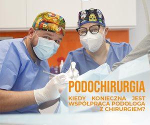 podochirurgia wspolpraca podologa z chirurgiem